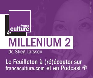 MILLENIUM 2 de Stieg Larsson sur France Culture. Le Feuilleton radiophonique à écouter et réécouter sur fanceculture.com et en Podcast